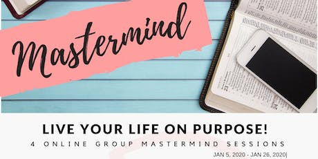 Live Your Life on Purpose: Online Mastermind Group 2020 tickets