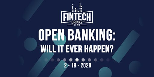 FINTECH DRINKS - OPEN BANKING: Will it ever happen?