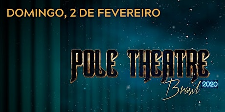 POLE THEATRE BRAZIL - 02.02.2020 - Domingo ingressos