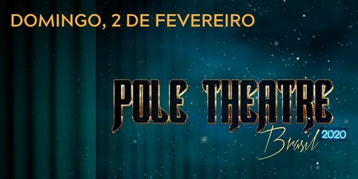 POLE THEATRE BRAZIL - 02.02.2020 - Domingo
