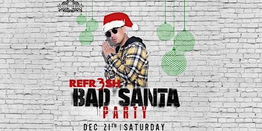 Bad Santa Party with DJ Refr3sh 12/21