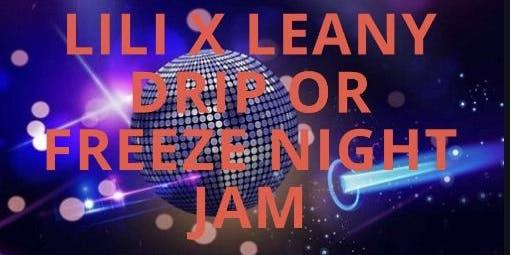 lili x leany drip or freeze night jam