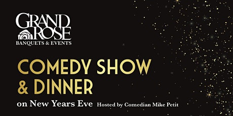 NYE DINNER & A COMEDY SHOW - GRAND ROSE BANQUET ROOM tickets