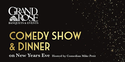 NYE DINNER & A COMEDY SHOW - GRAND ROSE BANQUET ROOM