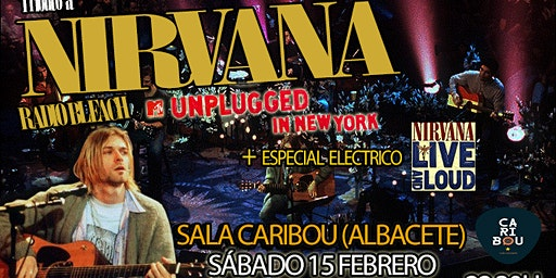 Especial  NIRVANA 25th  MTV Unplugged  + Live and Loud (Albacete)