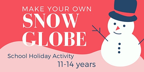 Make your own Snow Globe (11 -14 years) tickets