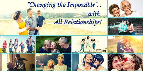 """Changing the Impossible""...with All Relationships! tickets"