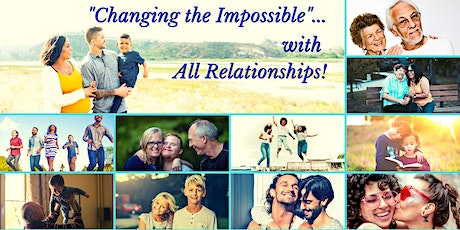 """""""Changing the Impossible""""...with All Relationships! tickets"""