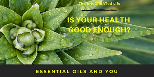Is Your Health Good Enough?  Essential Oils and You