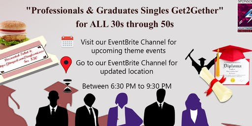 """Professionals & Graduates Singles Get2Gether"" for ALL 30s through 50s."
