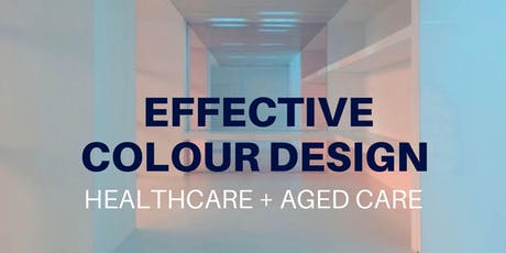 Effective Colour Design for Healthcare & Aged Care tickets