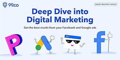 Deep Dive into Digital Marketing - a 99.co exclusive agent masterclass