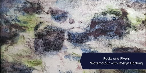 Rocks and Rivers Watercolour with Roslyn Hartwig (Thurs, 8 Week Course)