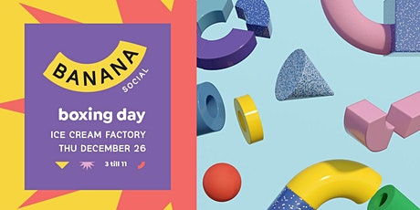 Banana Social Boxing Day tickets