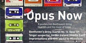 Opus Now #16  BEETHOVEN OPUS 131   JORDAN IRELAND  ...
