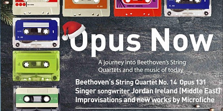 Opus Now #16  BEETHOVEN OPUS 131 | JORDAN IRELAND | MICROFICHE ENSEMBLE tickets