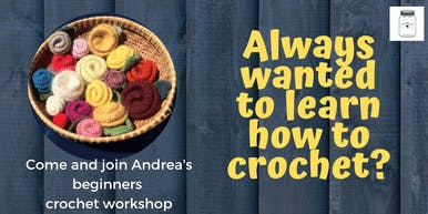Andrea's Crochet workshop.Join us, learn, laugh, share and connect!!