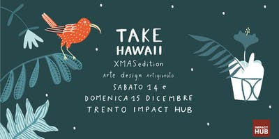 Take Hawaii  Trento Xmas Edition arte  design   artigianato