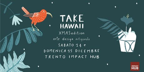 Take Hawaii  Trento Xmas Edition arte| design | artigianato tickets