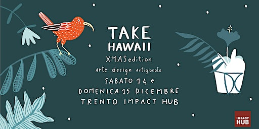 Take Hawaii  Trento Xmas Edition arte| design | artigianato