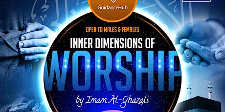 Inner Dimensions of Worship – Imam Al-Ghazali |  4 Week Course (Weds 4th Dec | 7PM) tickets