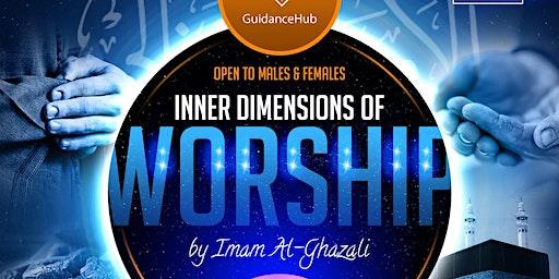 Inner Dimensions of Worship – Imam Al-Ghazali    4 Week Course (Weds 4th Dec   7PM)