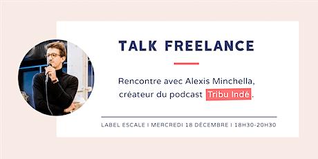 Talk Freelance : Alexis Minchella, créateur du podcast Tribu Indé billets