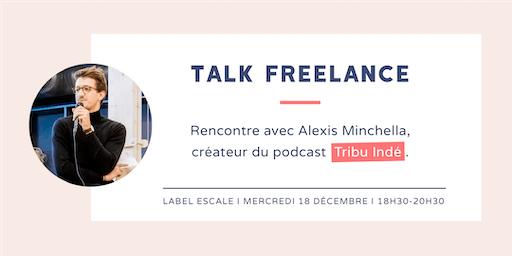 Talk Freelance : Alexis Minchella, créateur du podcast Tribu Indé