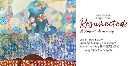 Resurrected: A Radiant Awakening, a solo show by Elaine Wong