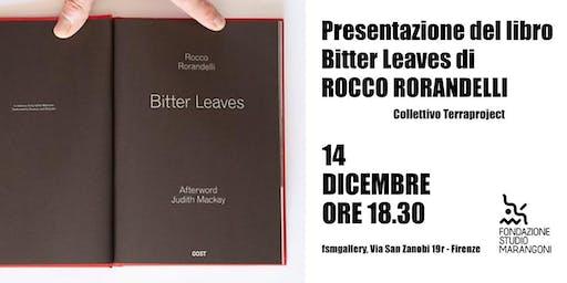 """Presentazione del libro """"Bitter Leaves"""" di Rocco Rorandelli"""