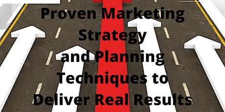 Proven Marketing Strategy and Planning Techniques to Deliver Real Results tickets