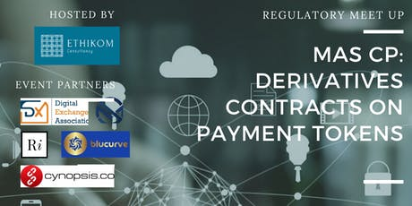Ethikom Regulatory Meetup - MAS CP on Derivatives Contracts on Payment Tokens (Cryptocurrencies) tickets
