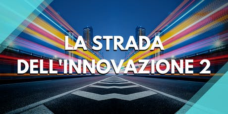 La Strada dell'Innovazione 2 Università, Ingegneri e Lavoro 4.0 biglietti