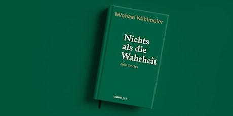 Nichts als die Wahrheit. Buchpräsentation mit Michael Köhlmeier Tickets