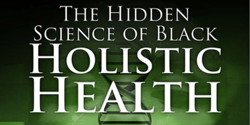 The Hidden Science of Black Holistic Health - FREE LECTURE