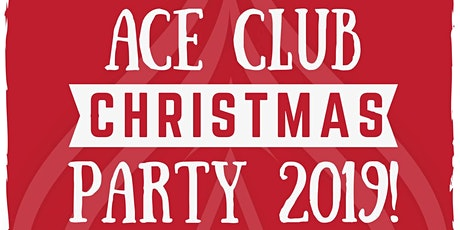 ACE CLUB CHRISTMAS PARTY 2019! Tickets