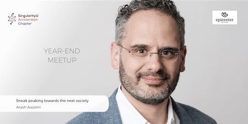 "SingularityU Amsterdam Year-end Meetup: ""Sneak peaking towards the next society"" with Arash Aazami"