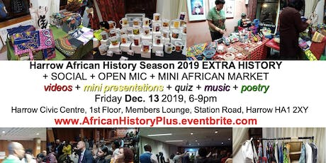 Harrow African Season 2019 End Of Year HISTORY + SOCIAL + OPEN MIC + MINI AFRICAN MARKET tickets