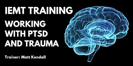 IEMT Certification. PTSD and Trauma Recovery Mastery by Matt Kendall  tickets