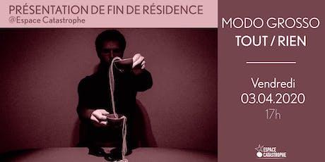 Présentation de Fin de Résidence > TOUT / RIEN - Cie Grosso Moddo billets
