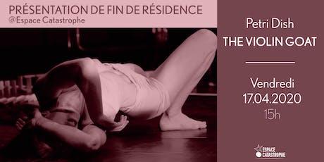 Présentation de Fin de Résidence > THE VIOLIN GOAT - Cie Petri Dish billets