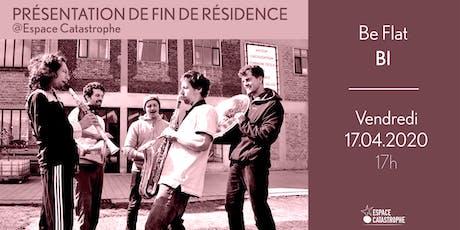 Présentation de Fin de Résidence > BI - Cie Be Flat billets