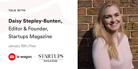 Le Wagon Talk; Daisy Stapley-Bunten, Editor & Founder of Startups Magazine tickets