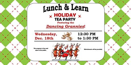 Lunch & Learn:  Holiday Tea Party featuring the Dancing Grannies tickets