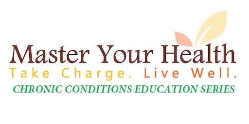 Master Your Health - FREE Chronic Conditions Education Workshop Series