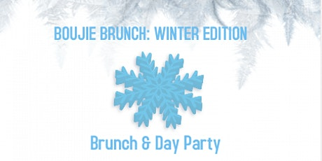 BOUJIE BRUNCH: WINTER EDITION BRUNCH & DAY PARTY tickets