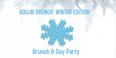 BOUJIE BRUNCH: WINTER EDITION BRUNCH & DAY PARTY