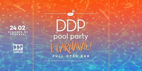 DDP pool party #ÉCarnaval - FULL OPEN BAR ingressos