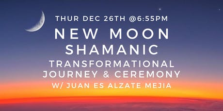 New Moon Shamanic Transformational Journey & Ceremony w/Juan Es Alzate Mejia tickets