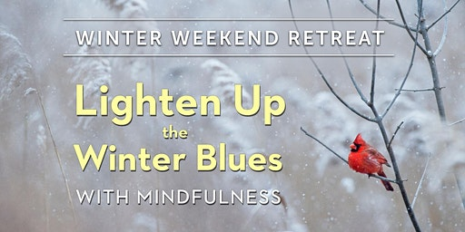 Weekend Retreat – Lighten Up the Winter Blues